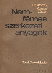 Lázár Károly, Dr. Kóczy László, Kunos Kornél - Nemfémes szerkezeti anyagok [antikvár]