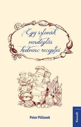 Peter Pistanek - Egy szlovák vendéglős kedvenc receptjei