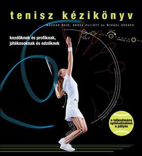 Machar Reid, Bruce Elliot és Miguel Crespo - Tenisz kézikönyv