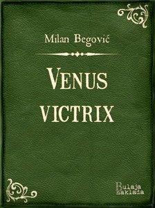 Begoviæ Milan - Venus Victrix [eKönyv: epub, mobi]
