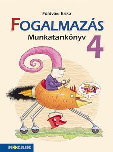 FÖLDVÁRI ERIKA - MS-1647 Sokszínű anyanyelv - FOGALMAZÁS munkatankönyv 4.o.