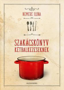 Nemere Ilona - Szakácskönyv kétbalkezeseknek