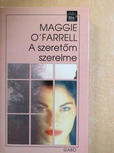 Maggie O'Farrell - A szeretőm szerelme [antikvár]