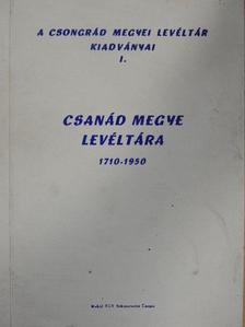Berta Tibor - Csanád megye Levéltára 1710-1950 [antikvár]