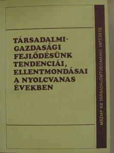 G. Márkus György - Társadalmi-gazdasági fejlődésünk tendenciái, ellentmondásai a nyolcvanas években [antikvár]