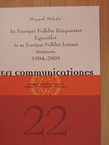 HOPPÁL MIHÁLY - Az Európai Folklór Központért Egyesület és az Európai Folklór Intézet története 1994-2009 [antikvár]