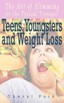 Park Cheryl - Teens, Youngsters and Weight Loss [eKönyv: epub, mobi]