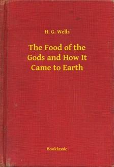 H. G. Wells - The Food of the Gods and How It Came to Earth [eKönyv: epub, mobi]