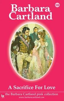 Barbara Cartland - A Sacrifice for Love [eKönyv: epub, mobi]