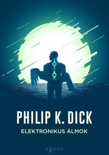 Philip K. Dick - Elektronikus álmok