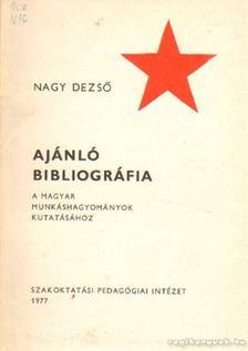 Nagy Dezső - Ajánló bibliográfia a magyar munkáshagyományok kutatásához [antikvár]