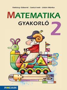 Ratkóczy Gáborné, Szelczi Ivett, Urbán Mónika - MS-1664U Matematika gyakorló 2.o.