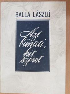Balla László - Azt bünteti, kit szeret [antikvár]