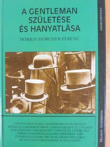 Horkay Hörcher Ferenc - A gentleman születése és hanyatlása [antikvár]