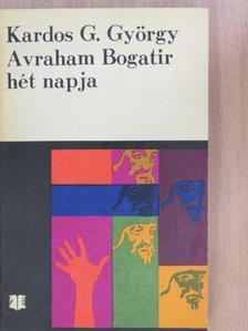 Kardos G. György - Avraham Bogatir hét napja [antikvár]