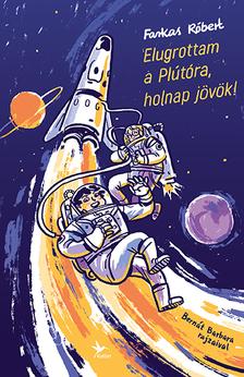 Farkas Róbert - Elugrottam a Plútóra, holnap jövök!
