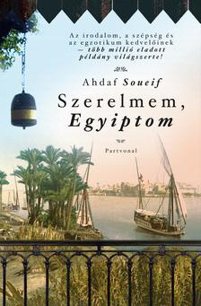 Ahdaf Soueif - Szerelmem, Egyiptom