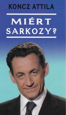 Koncz Attila - Miért Sarkozy? [antikvár]