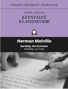 Herman Melville - Bartleby, az írnok - Bartleby the Scrivener