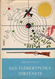 Takáts Gyula - Egy flóbertpuska története [antikvár]