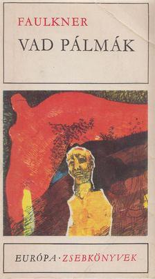 William Faulkner - Vad pálmák [antikvár]