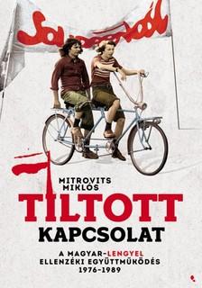 Mitrovits Miklós - Tiltott kapcsolat - A magyar-lengyel ellenzéki együttműködés 1976-1989 [eKönyv: epub, mobi]
