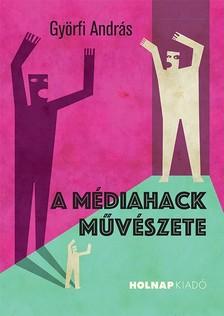 Györfi András - A médiahack művészete