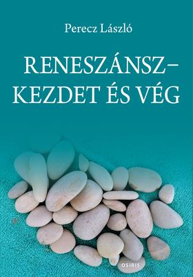 Perecz László - Reneszánsz-Kezdet és vég - Magyar filozófiatörténeti írások