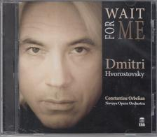 WAIT FOR ME CD DMITRI HVOROSTOVSKY