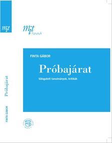 Finta Gábor - Próbajárat - Válogatott tanulmányok, kritikák
