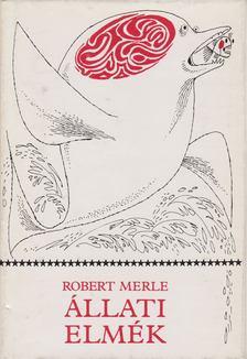 Robert MERLE - Állati elmék [antikvár]