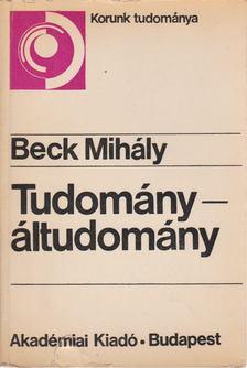 Beck Mihály - Tudomány - áltudomány [antikvár]