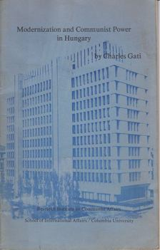 Charles Gati - Modernization and Communist Power in Hungary [antikvár]