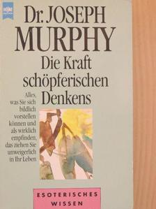 Dr. Joseph Murphy - Die Kraft schöpferischen Denkens [antikvár]