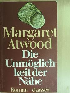 Margaret Atwood - Die Unmöglichkeit der Nähe [antikvár]