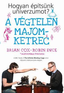 Brian Cox - Robin Ince - Alexandra Feachem - A végtelen majomketrec - Hogyan építsünk univerzumot?