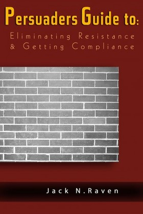 Raven Jack N. - The Persuaders Guide To Eliminating Resistance And Getting Compliance [eKönyv: epub, mobi]