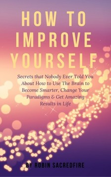 Sacredfire Robin - How to Improve Yourself [eKönyv: epub, mobi]