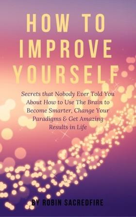 Sacredfire Robin - How to Improve Yourself [eKönyv: epub, mobi]