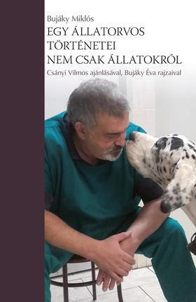 Dr. Bujáky Miklós - Egy állatorvos történetei - nem csak állatokról