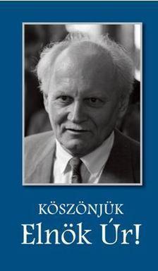 Lendvai Zsóka (szerk.) - Köszönjük Elnök Úr! [antikvár]