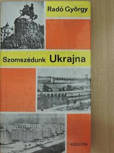 Radó György - Szomszédunk Ukrajna [antikvár]