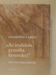 """Földényi F. László - """"Az irodalom gyanúba keveredett"""" [antikvár]"""
