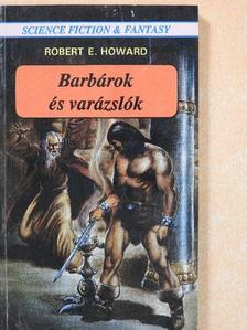 Robert E. Howard - Barbárok és varázslók [antikvár]