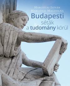 Hargittai István, Hargittai Magdolna - Budapesti séták a tudomány körül