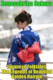 Sakura Xenosabrina - Japanese Folktales The Legends of Beautiful Golden Hairpin [eKönyv: epub, mobi]
