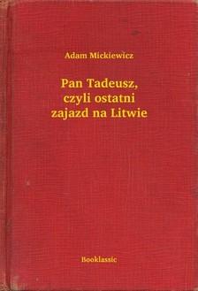 Adam Mickiewicz - Pan Tadeusz, czyli ostatni zajazd na Litwie [eKönyv: epub, mobi]