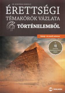 Dr. Boronkai Szabolcs - ÚJ Érettségi témakörök vázlata történelemből - közép- és emelt szinten - A 2017-től érvényes érettségi követelményrendszer alapján