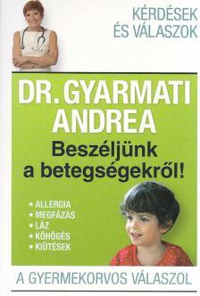 Dr. Gyarmati Andrea - BESZÉLJÜNK A BETEGSÉGEKRŐL! - A GYERMEKORVOS VÁLASZOL