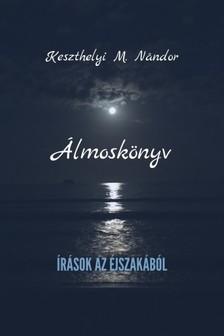 Nándor Keszthelyi M. - Álmoskönyv - Írások az éjszakából [eKönyv: epub, mobi]
